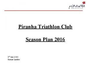 Piranha Triathlon Club Season Plan 2016 9 th