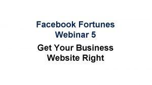Facebook Fortunes Webinar 5 Get Your Business Website