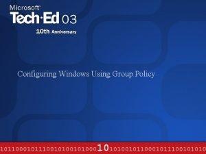 Configuring Windows Using Group Policy Agenda Background Windows