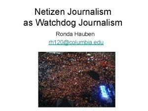 Netizen Journalism as Watchdog Journalism Ronda Hauben rh