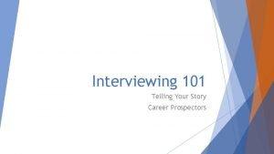 Interviewing 101 Telling Your Story Career Prospectors Roadmap