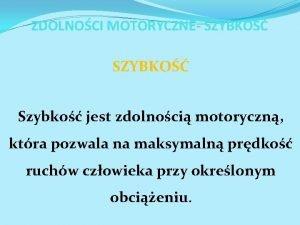 ZDOLNOCI MOTORYCZNE SZYBKO Szybko jest zdolnoci motoryczn ktra