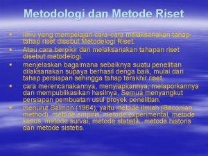 Metodologi dan Metode Riset Ilmu yang mempelajari caracara