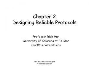 Chapter 2 Designing Reliable Protocols Professor Rick Han