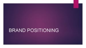 BRAND POSITIONING The STP Analysis Market Segmentation Market