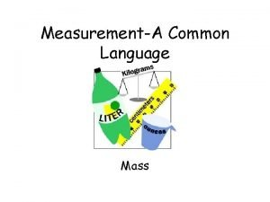 MeasurementA Common Language Mass Mass Mass The measure
