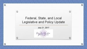Federal State and Local Legislative and Policy Update