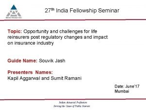 27 th India Fellowship Seminar Topic Opportunity and
