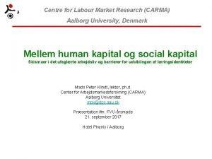 Centre for Labour Market Research CARMA Aalborg University