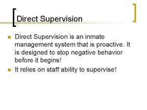 Direct Supervision n n Direct Supervision is an
