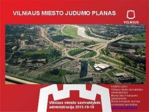 VILNIAUS MIESTO JUDUMO PLANAS Vilniaus miesto savivaldybs administracija
