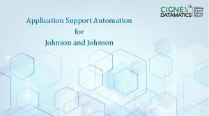 Application Support Automation for Johnson and Johnson CIGNEX