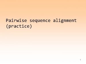 Pairwise sequence alignment practice 1 Manual Work Write