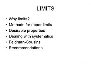 LIMITS Why limits Methods for upper limits Desirable