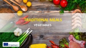 TRADITIONAL MEALS VEGETABLES Traditional meals We are very