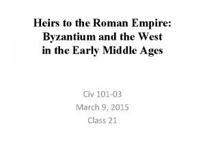 Heirs to the Roman Empire Byzantium and the