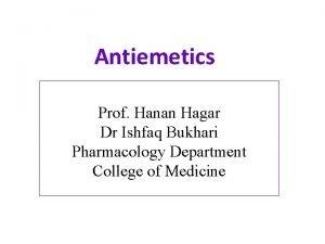 Antiemetics Prof Hanan Hagar Dr Ishfaq Bukhari Pharmacology