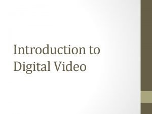 Introduction to Digital Video Digital Video Digital vs