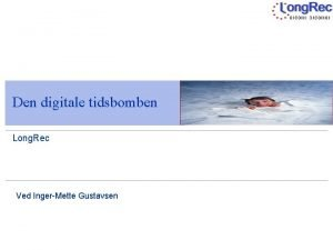 Den digitale tidsbomben Long Rec Ved IngerMette Gustavsen