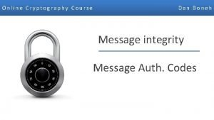 Online Cryptography Course Dan Boneh Message integrity Message