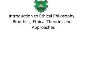 Introduction to Ethical Philosophy Bioethics Ethical Theories and