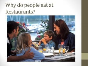 Why do people eat at Restaurants Its About