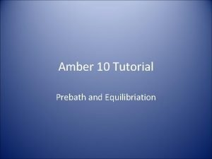 Amber 10 Tutorial Prebath and Equilibriation Amber 10
