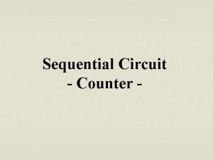Sequential Circuit Counter INTRODUCTION A COUNTER A GROUP