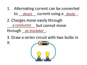1 Alternating current can be converted to current