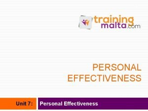 1 PERSONAL EFFECTIVENESS Unit 7 Personal Effectiveness Personal