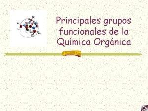 Principales grupos funcionales de la Qumica Orgnica Objetivo