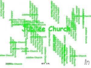 1 Jubilee Church Jubilee Church Jubilee Church Jubilee