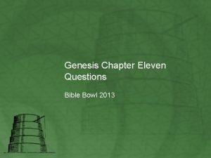 Genesis Chapter Eleven Questions Bible Bowl 2013 Genesis