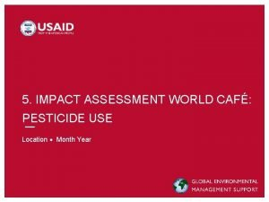 5 IMPACT ASSESSMENT WORLD CAF PESTICIDE USE Location
