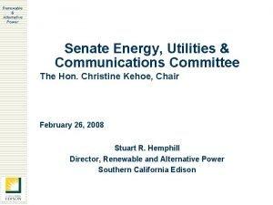Renewable Alternative Power Senate Energy Utilities Communications Committee