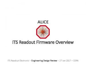 ALICE ITS Readout Firmware Overview ITS Readout Electronic