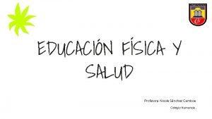 EDUCACIN FSICA Y SALUD Profesora Nicole Snchez Gamboa