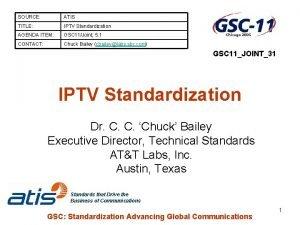 SOURCE ATIS TITLE IPTV Standardization AGENDA ITEM GSC