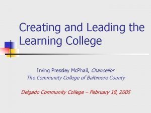 Creating and Leading the Learning College Irving Pressley