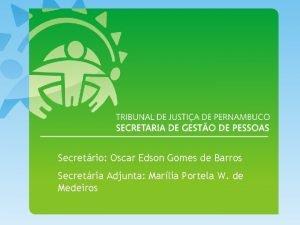 Secretrio Oscar Edson Gomes de Barros Secretria Adjunta