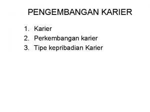 PENGEMBANGAN KARIER 1 Karier 2 Perkembangan karier 3