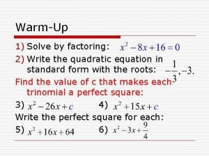 WarmUp 1 Solve by factoring 2 Write the