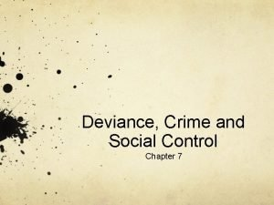 Deviance Crime and Social Control Chapter 7 Deviance