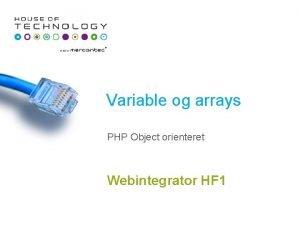 Variable og arrays PHP Object orienteret Webintegrator HF