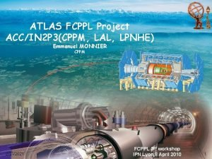 ATLAS FCPPL Project ACCIN 2 P 3CPPM LAL