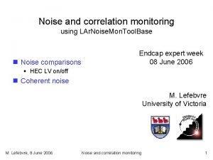 Noise and correlation monitoring using LAr Noise Mon