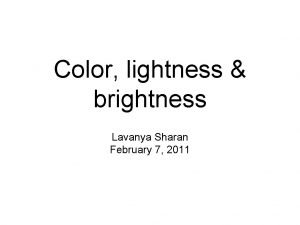Color lightness brightness Lavanya Sharan February 7 2011