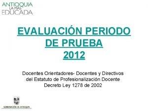 EVALUACIN PERIODO DE PRUEBA 2012 Docentes Orientadores Docentes