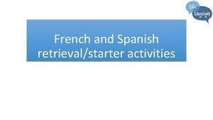 French and Spanish retrievalstarter activities French French Phonics