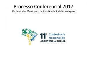 Processo Conferencial 2017 Conferncias Municipais de Assistncia Social